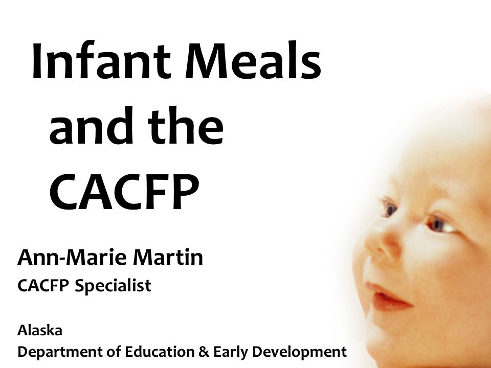 Infant Meals and the CACFP Ann-Marie Martin CACFP Specialist Alaska Department of Education & Early Development