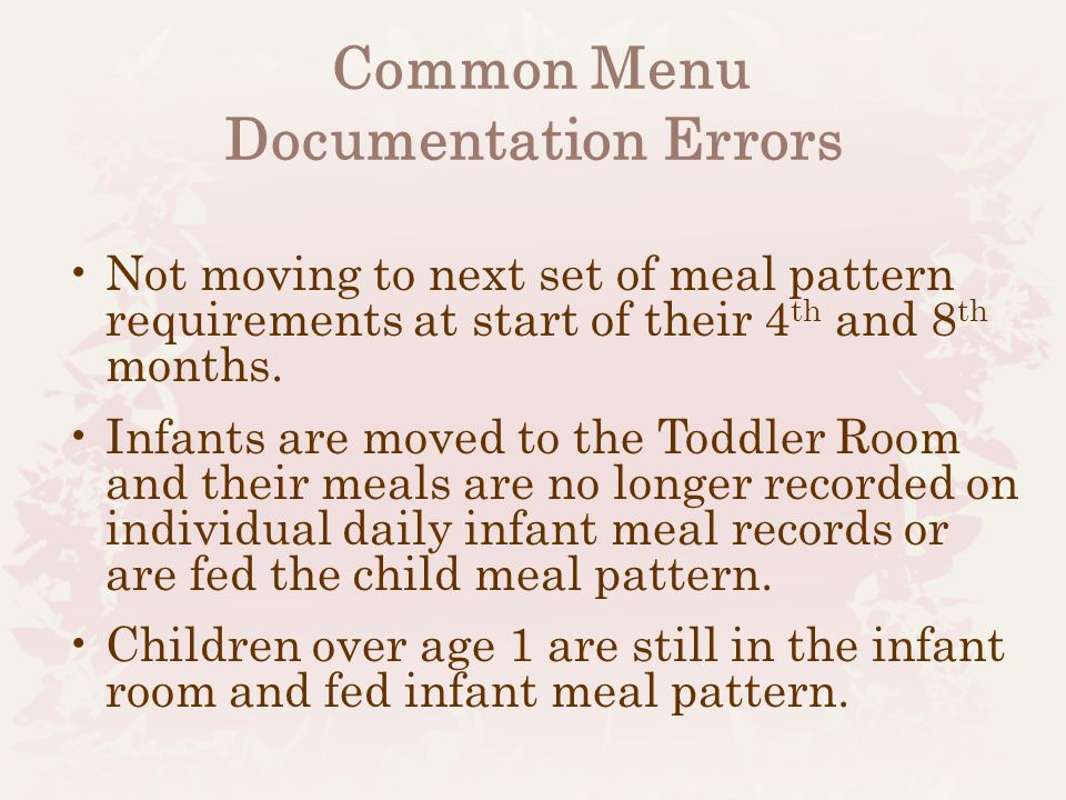 Not moving to next set of meal pattern requirements at start of their 4 th and 8 th months.