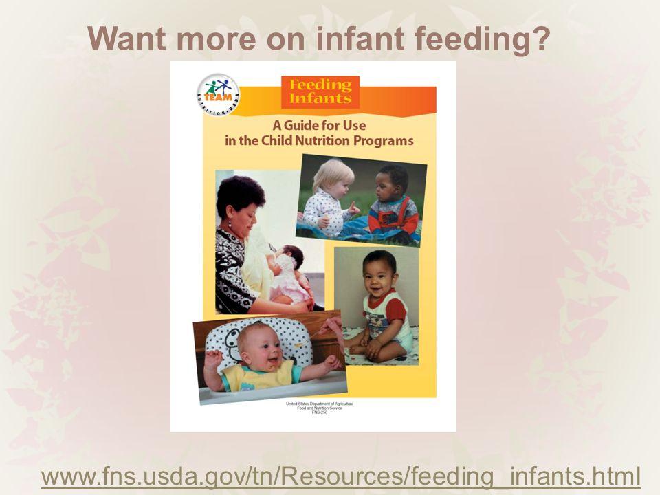 Want more on infant feeding www.fns.usda.gov/tn/Resources/feeding_infants.html
