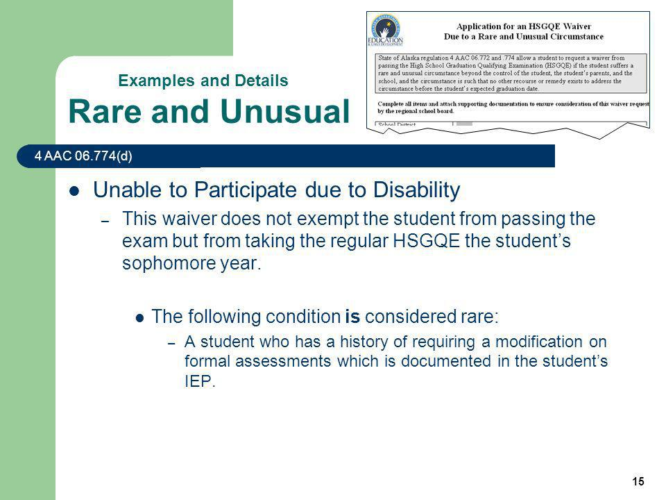 15 Unable to Participate due to Disability – This waiver does not exempt the student from passing the exam but from taking the regular HSGQE the students sophomore year.