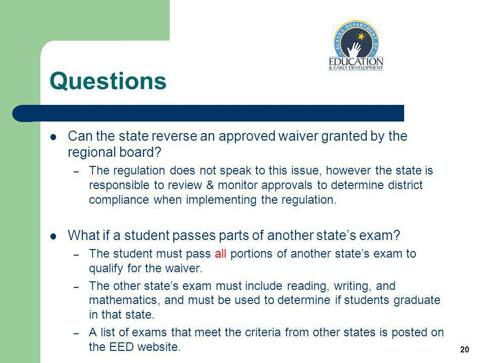 20 Questions Can the state reverse an approved waiver granted by the regional board.