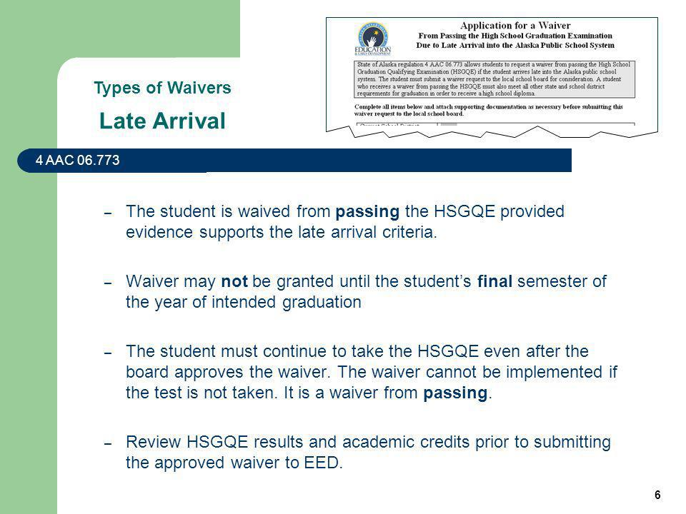 6 Late Arrival – The student is waived from passing the HSGQE provided evidence supports the late arrival criteria.