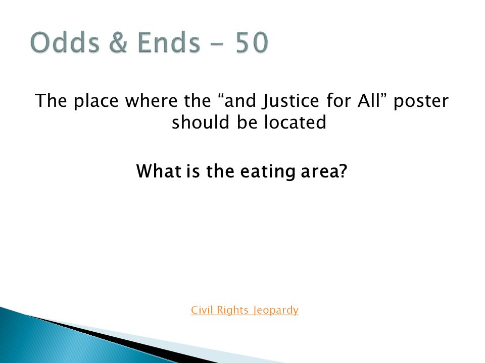 The place where the and Justice for All poster should be located What is the eating area.