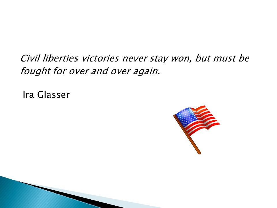 Civil liberties victories never stay won, but must be fought for over and over again. Ira Glasser