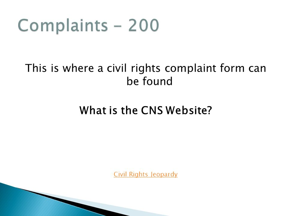 This is where a civil rights complaint form can be found What is the CNS Website.