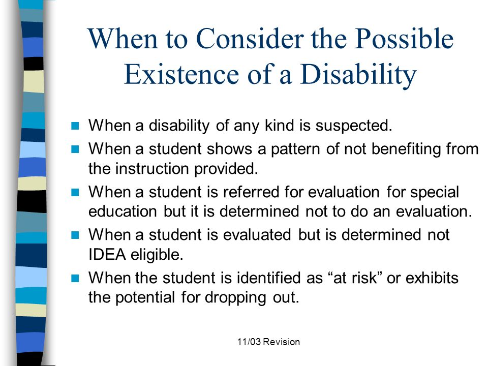 11/03 Revision Qualified Person with a Disability Must have a physical or mental impairment which substantially limits a major life activity (e.g., learning).
