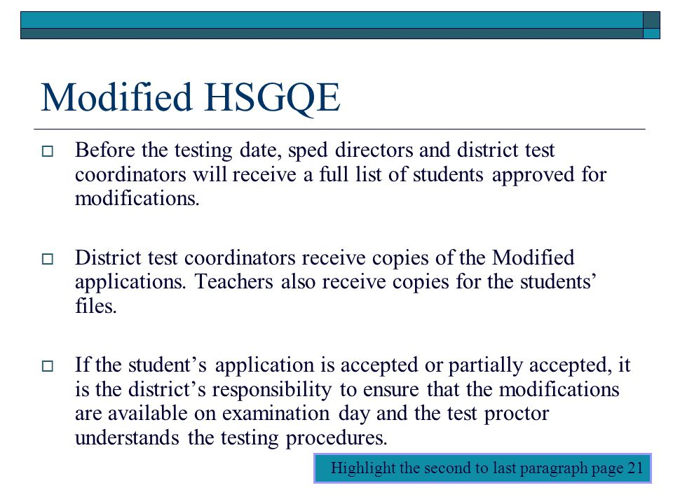 Modified HSGQE Before the testing date, sped directors and district test coordinators will receive a full list of students approved for modifications.