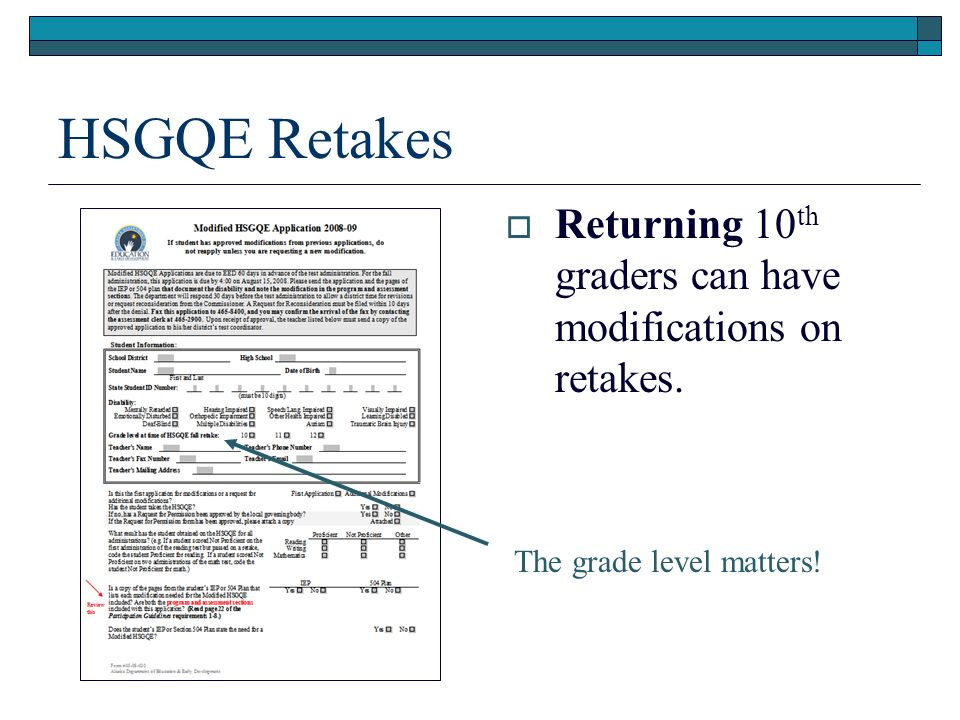 HSGQE Retakes Returning 10 th graders can have modifications on retakes. The grade level matters!