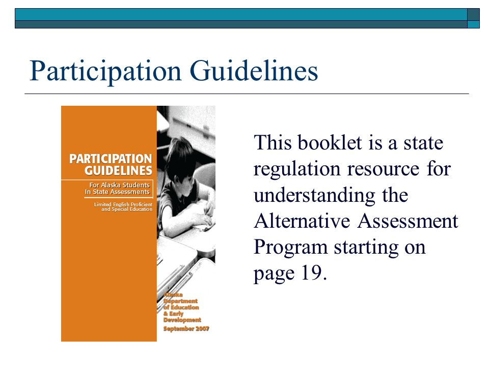 Participation Guidelines This booklet is a state regulation resource for understanding the Alternative Assessment Program starting on page 19.