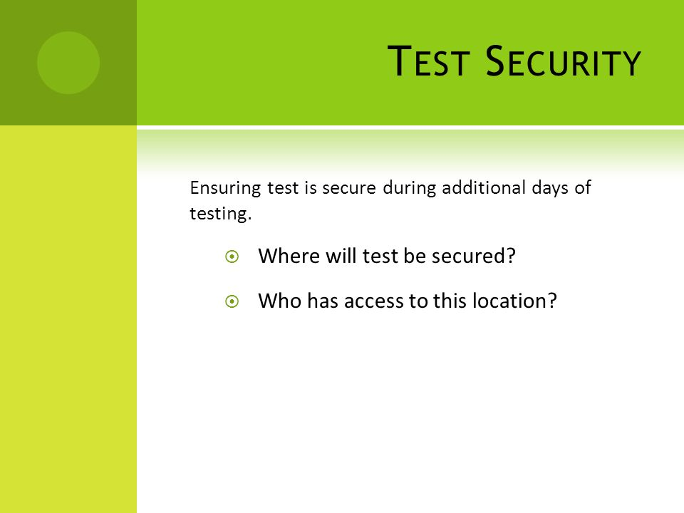 T EST S ECURITY Ensuring test is secure during additional days of testing.