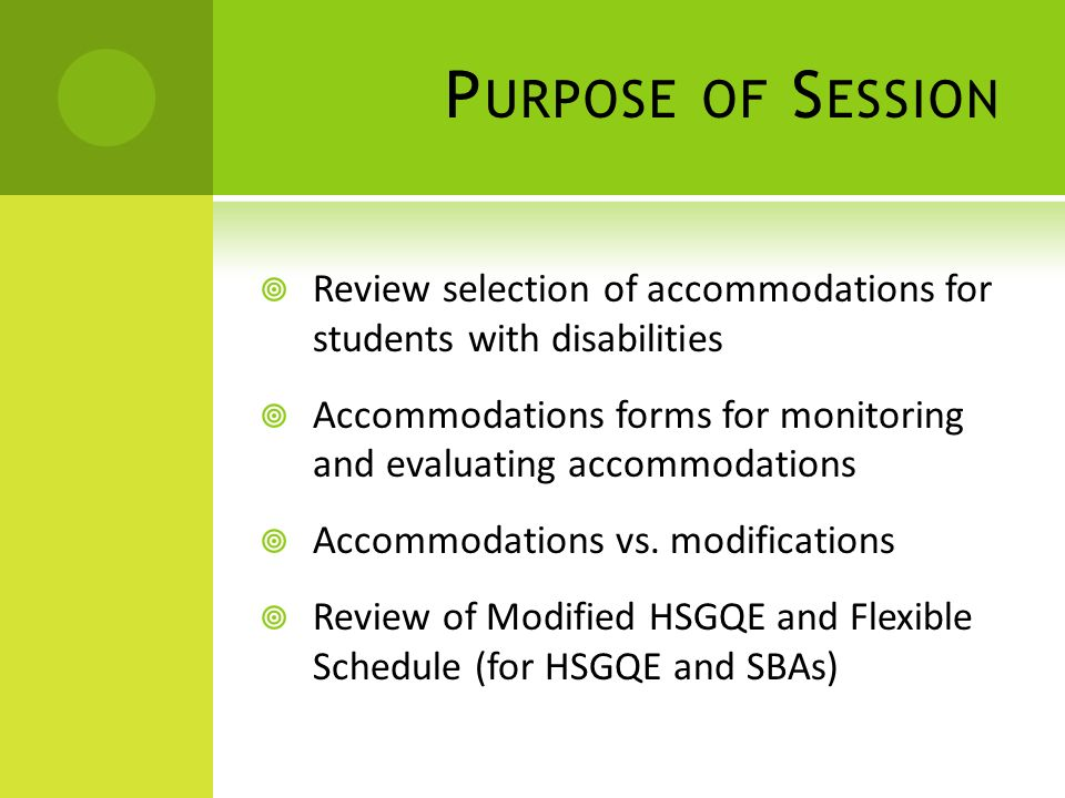 P URPOSE OF S ESSION Review selection of accommodations for students with disabilities Accommodations forms for monitoring and evaluating accommodations Accommodations vs.