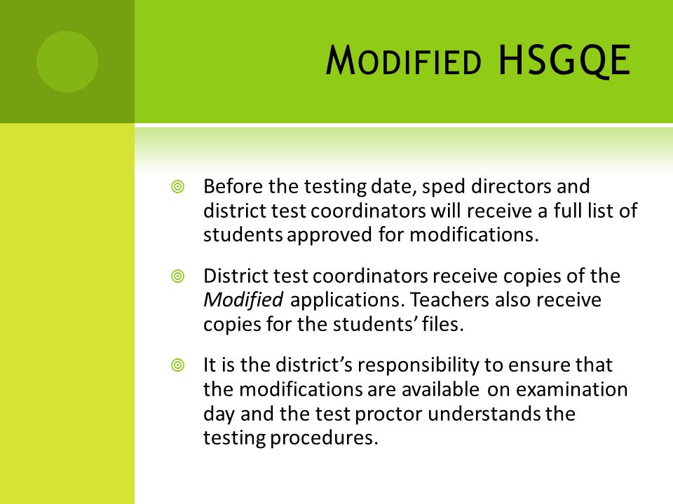 M ODIFIED HSGQE Before the testing date, sped directors and district test coordinators will receive a full list of students approved for modifications.