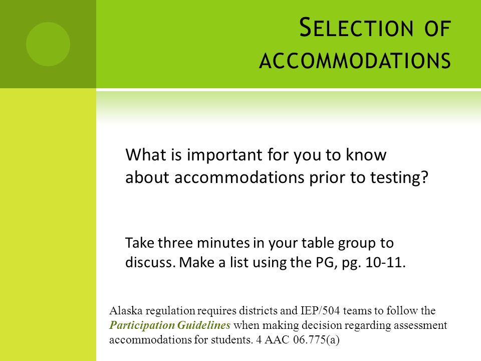 S ELECTION OF ACCOMMODATIONS What is important for you to know about accommodations prior to testing.