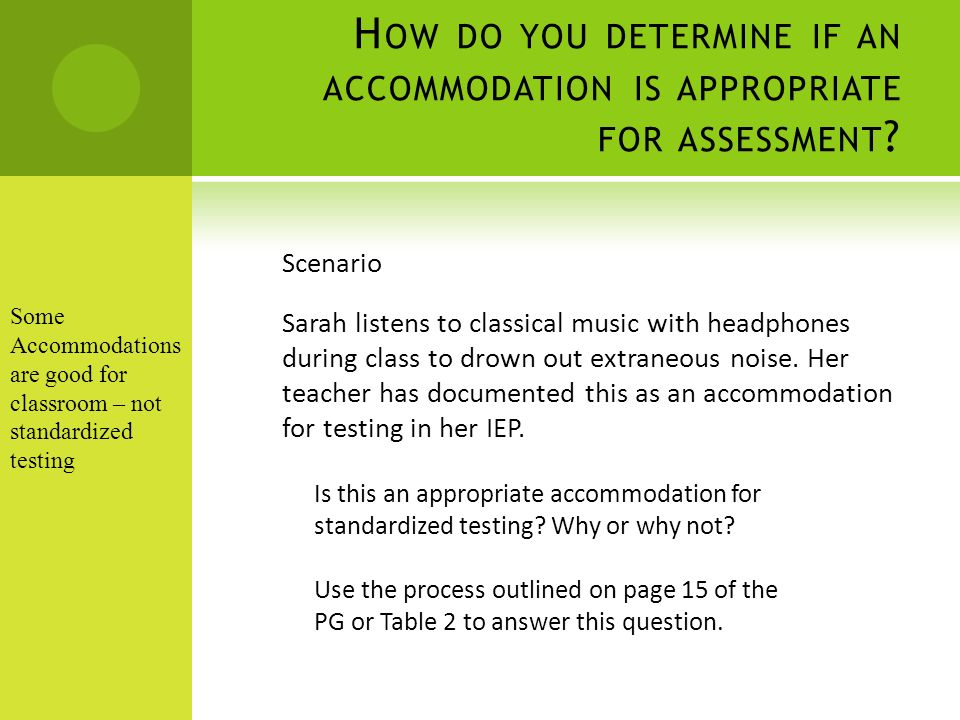 H OW DO YOU DETERMINE IF AN ACCOMMODATION IS APPROPRIATE FOR ASSESSMENT .