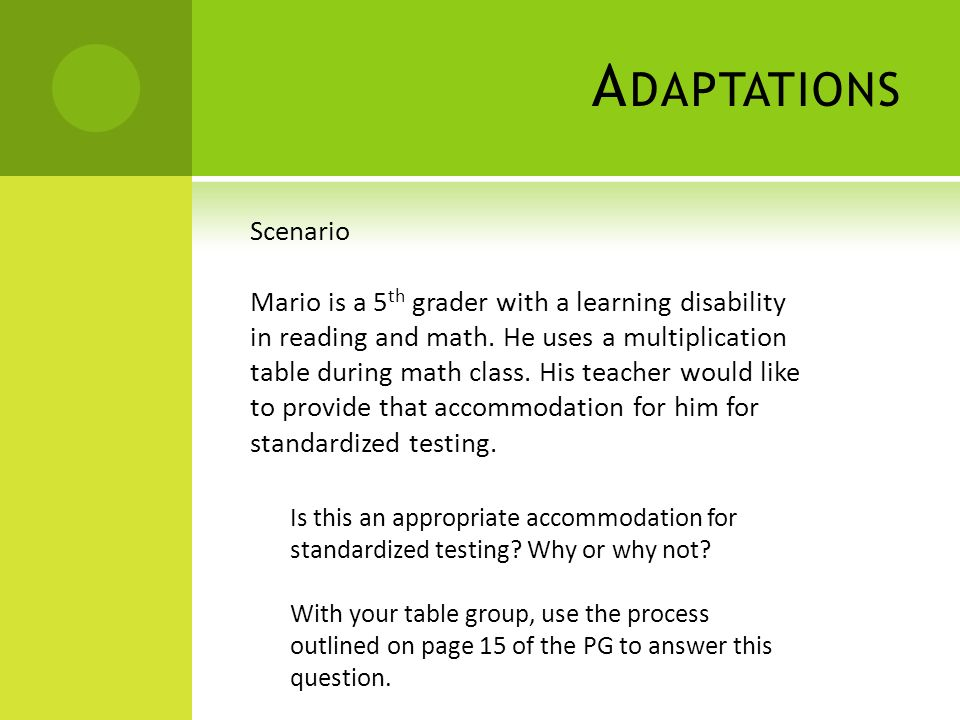 A DAPTATIONS Scenario Mario is a 5 th grader with a learning disability in reading and math.