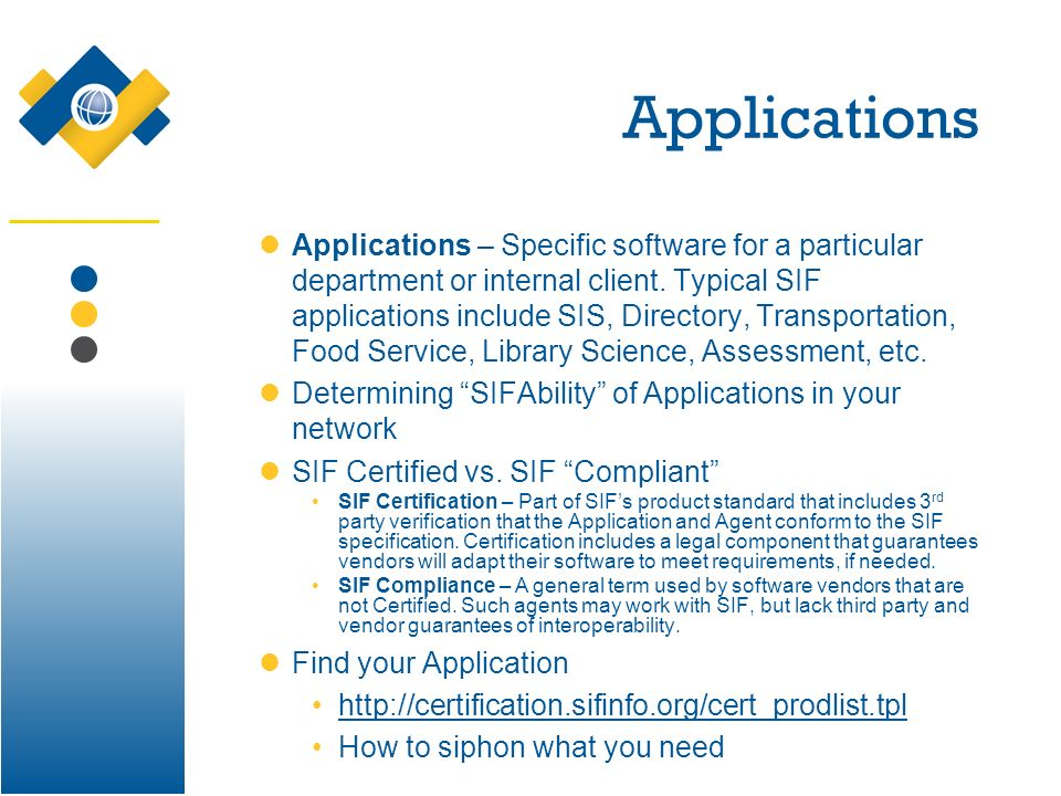 Applications Applications – Specific software for a particular department or internal client. Typical SIF applications include SIS, Directory, Transpo