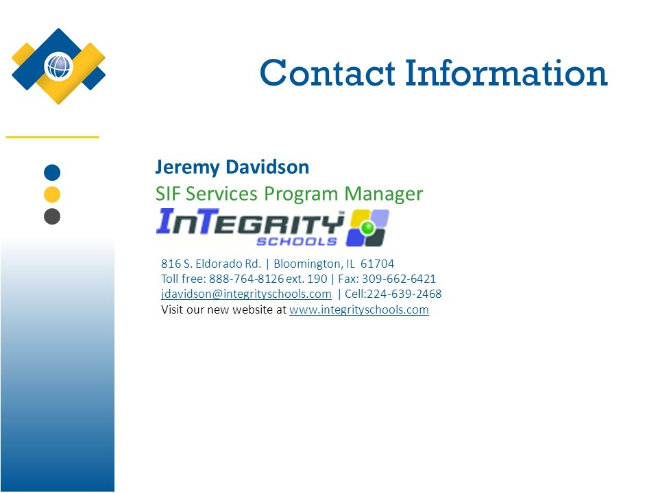 Contact Information Jeremy Davidson SIF Services Program Manager 816 S. Eldorado Rd. | Bloomington, IL 61704 Toll free: 888-764-8126 ext. 190 | Fax: 3