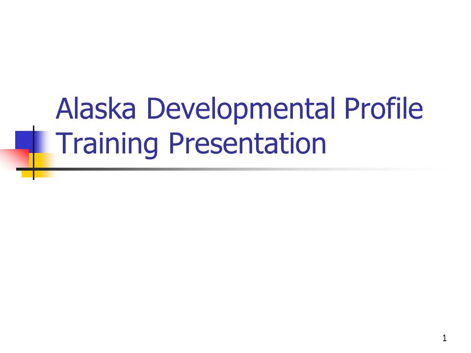 1 Alaska Developmental Profile Training Presentation