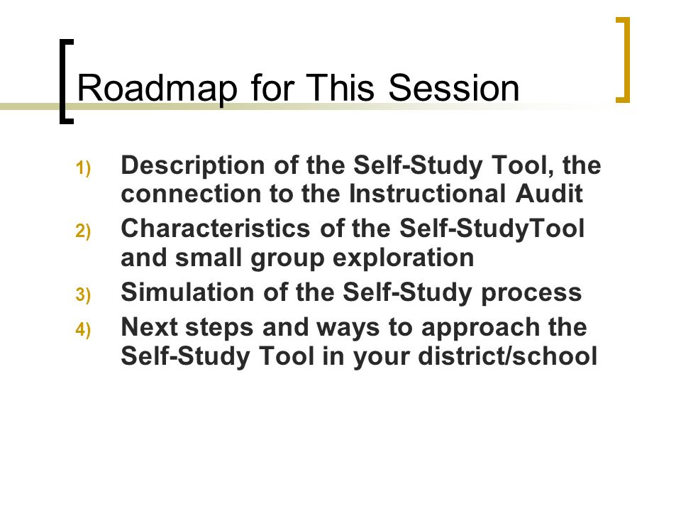 Roadmap for This Session 1) Description of the Self-Study Tool, the connection to the Instructional Audit 2) Characteristics of the Self-StudyTool and