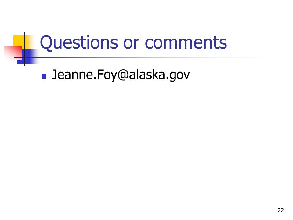 22 Questions or comments Jeanne.Foy@alaska.gov