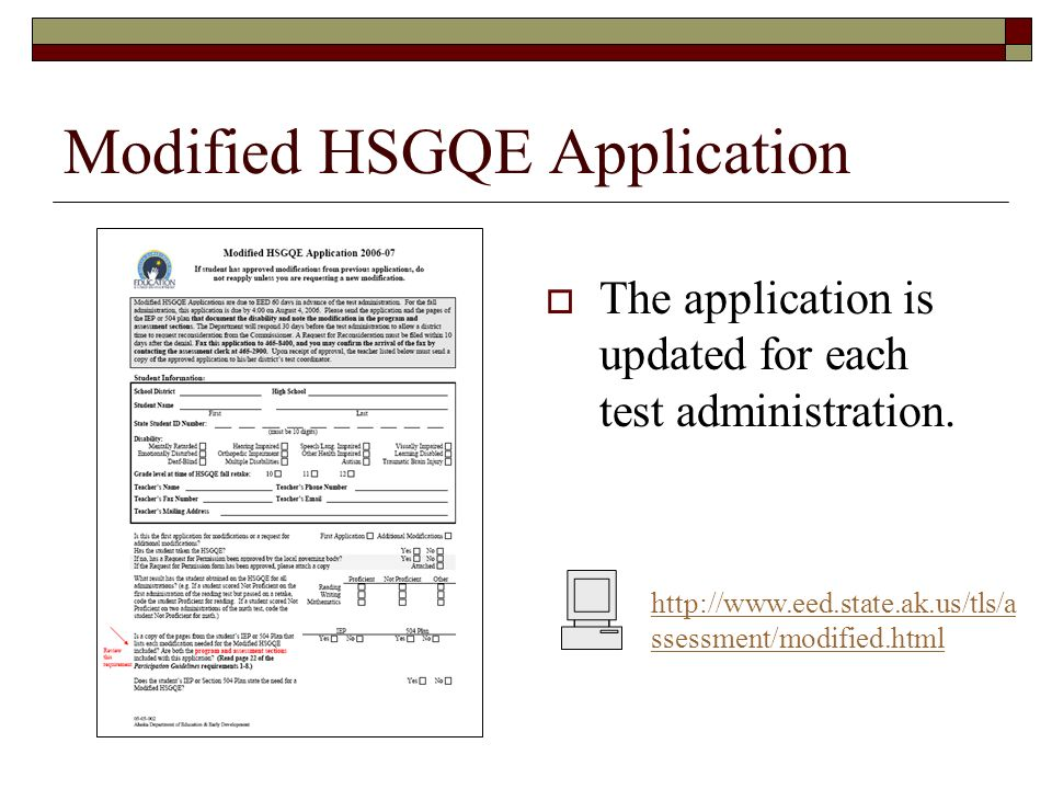 Modified HSGQE Application The application is updated for each test administration. http://www.eed.state.ak.us/tls/a ssessment/modified.html