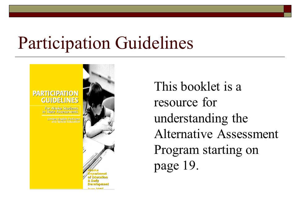 Participation Guidelines This booklet is a resource for understanding the Alternative Assessment Program starting on page 19.