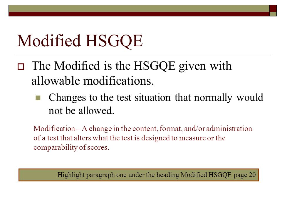 Modified HSGQE The Modified is the HSGQE given with allowable modifications. Changes to the test situation that normally would not be allowed. Modific