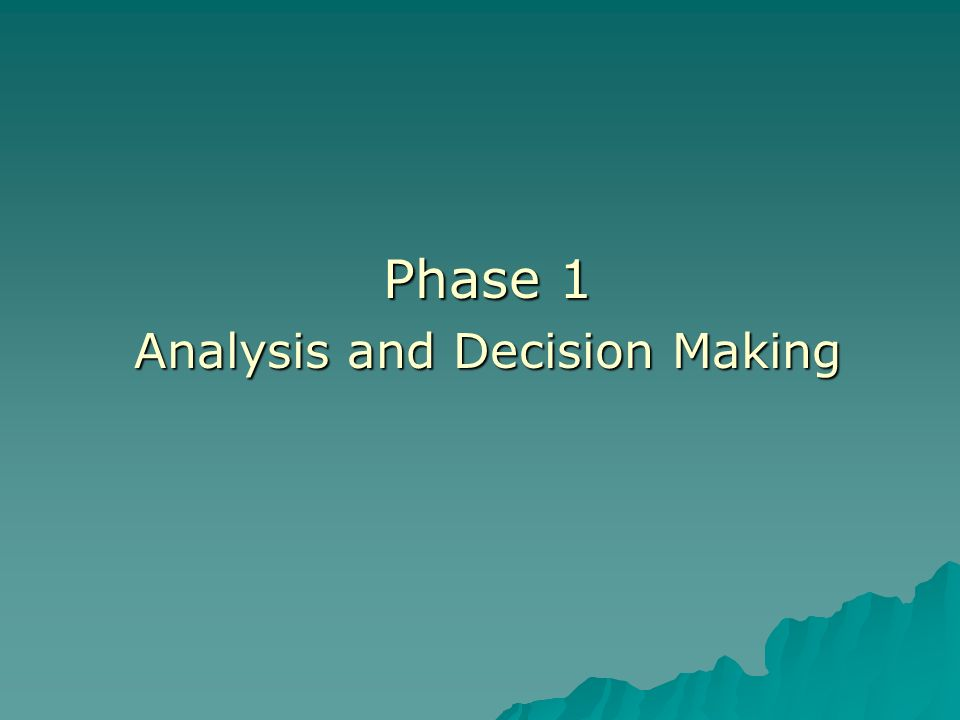 Phase 1 Analysis and Decision Making