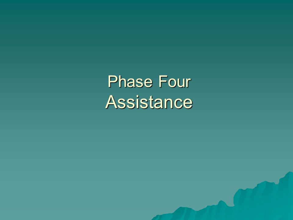 Phase Four Assistance