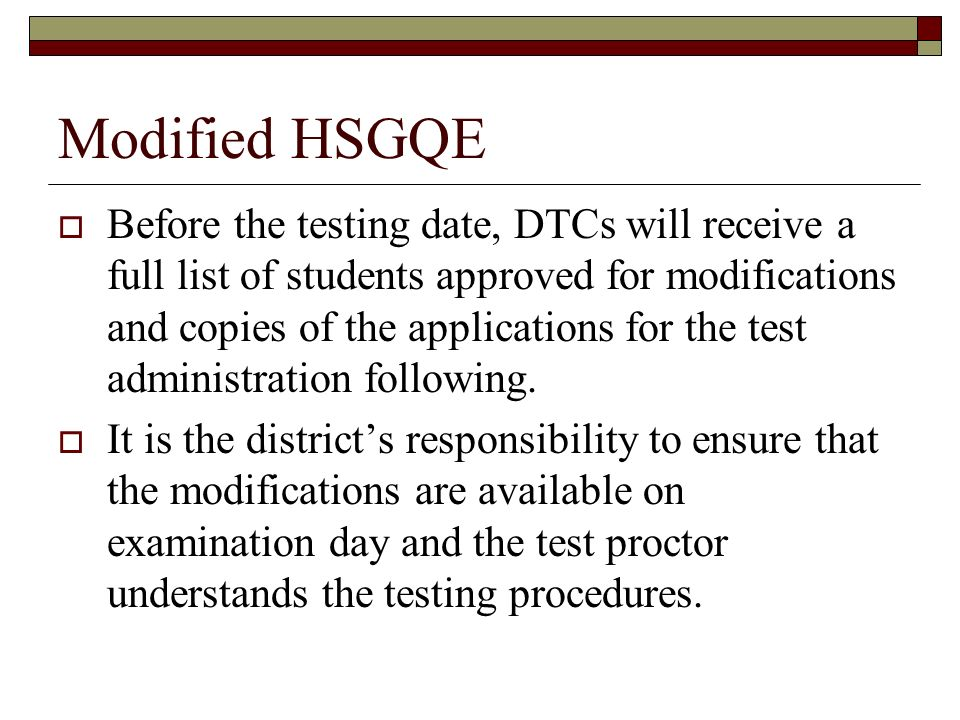 Before the testing date, DTCs will receive a full list of students approved for modifications and copies of the applications for the test administration following.