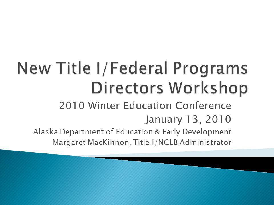 2010 Winter Education Conference January 13, 2010 Alaska Department of Education & Early Development Margaret MacKinnon, Title I/NCLB Administrator