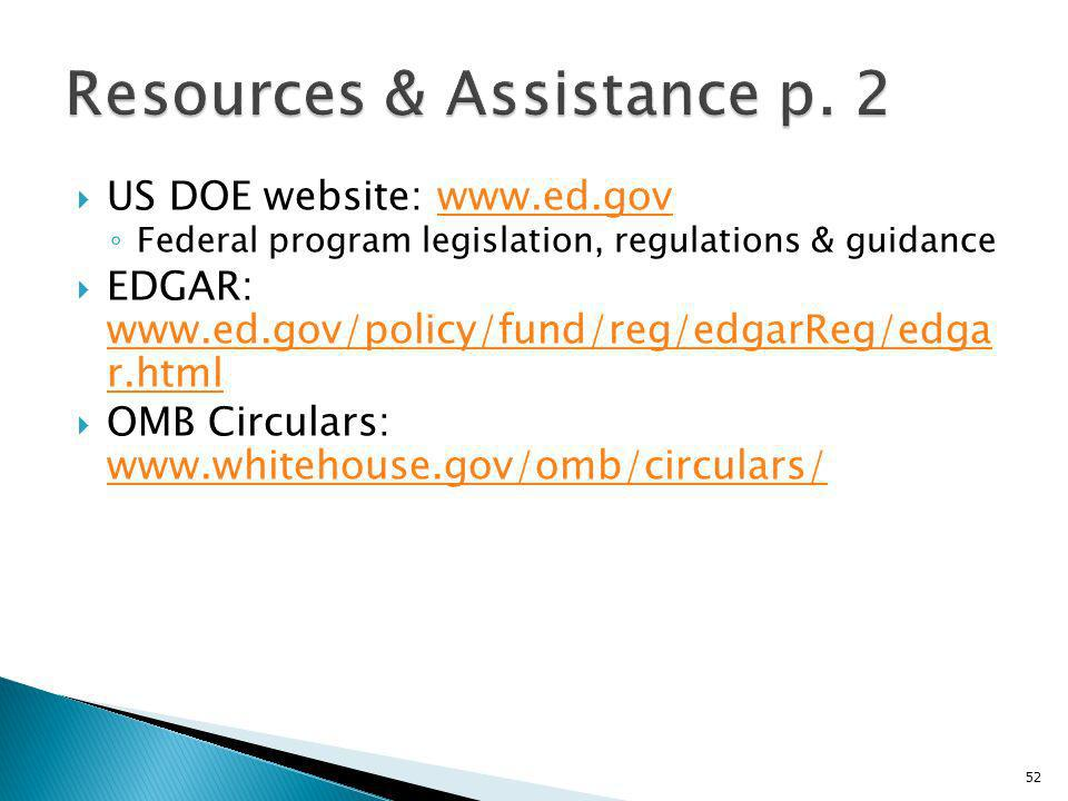 US DOE website: www.ed.govwww.ed.gov Federal program legislation, regulations & guidance EDGAR: www.ed.gov/policy/fund/reg/edgarReg/edga r.html www.ed.gov/policy/fund/reg/edgarReg/edga r.html OMB Circulars: www.whitehouse.gov/omb/circulars/ www.whitehouse.gov/omb/circulars/ 52