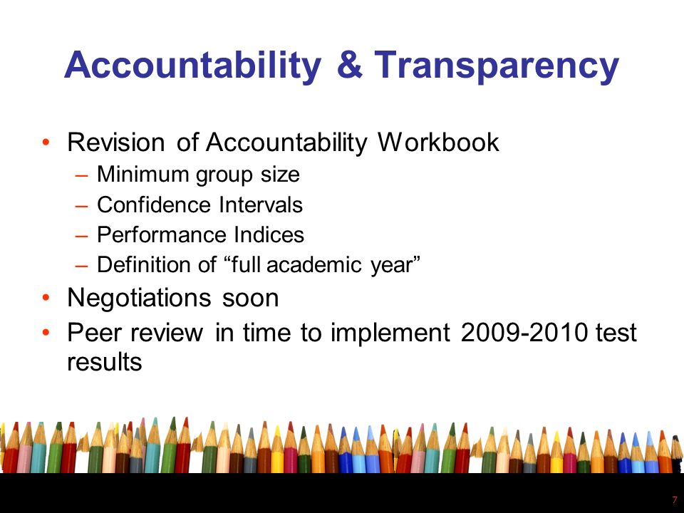 7 Accountability & Transparency Revision of Accountability Workbook –Minimum group size –Confidence Intervals –Performance Indices –Definition of full