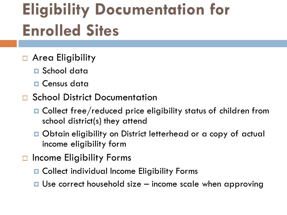 Eligibility Documentation for Enrolled Sites Area Eligibility School data Census data School District Documentation Collect free/reduced price eligibi