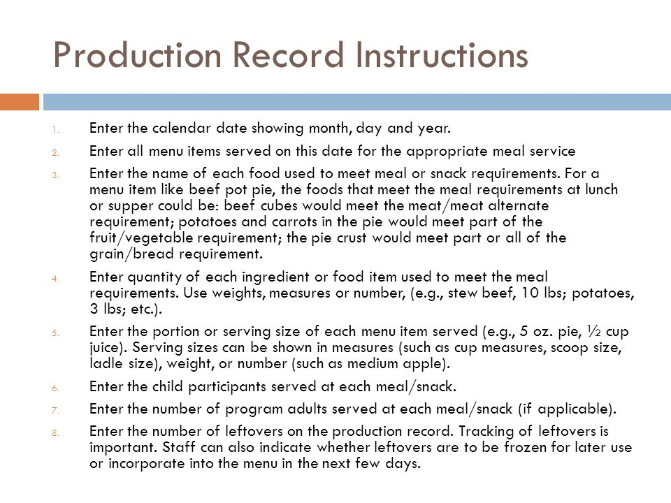 Production Record Instructions 1. Enter the calendar date showing month, day and year. 2. Enter all menu items served on this date for the appropriate
