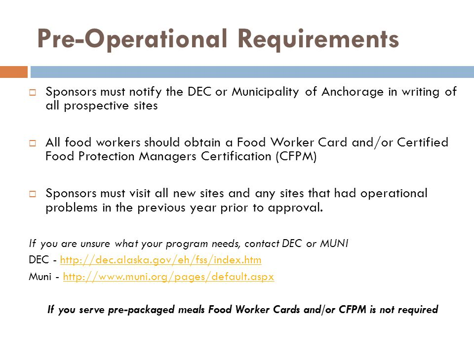 Pre-Operational Requirements Sponsors must notify the DEC or Municipality of Anchorage in writing of all prospective sites All food workers should obt