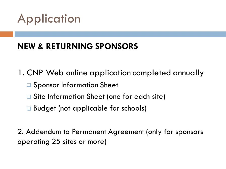 Application NEW & RETURNING SPONSORS 1. CNP Web online application completed annually Sponsor Information Sheet Site Information Sheet (one for each s