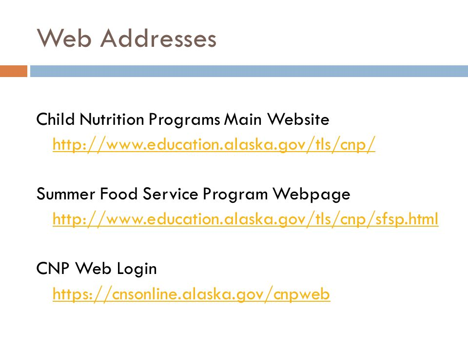 Web Addresses Child Nutrition Programs Main Website http://www.education.alaska.gov/tls/cnp/ Summer Food Service Program Webpage http://www.education.