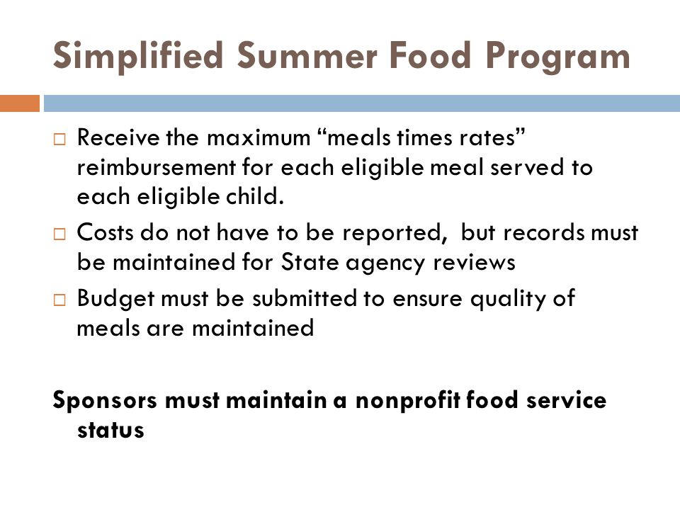 Simplified Summer Food Program Receive the maximum meals times rates reimbursement for each eligible meal served to each eligible child. Costs do not