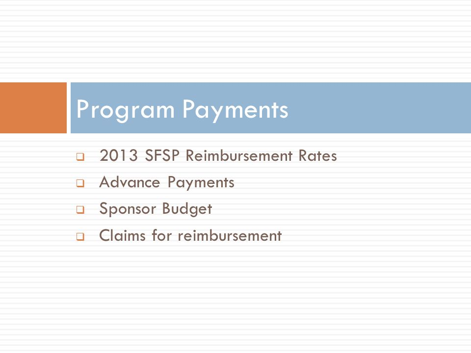 2013 SFSP Reimbursement Rates Advance Payments Sponsor Budget Claims for reimbursement Program Payments