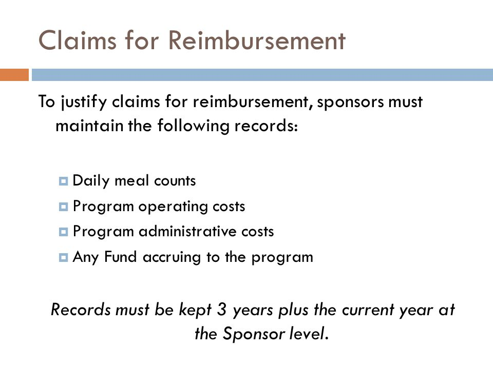Claims for Reimbursement To justify claims for reimbursement, sponsors must maintain the following records: Daily meal counts Program operating costs
