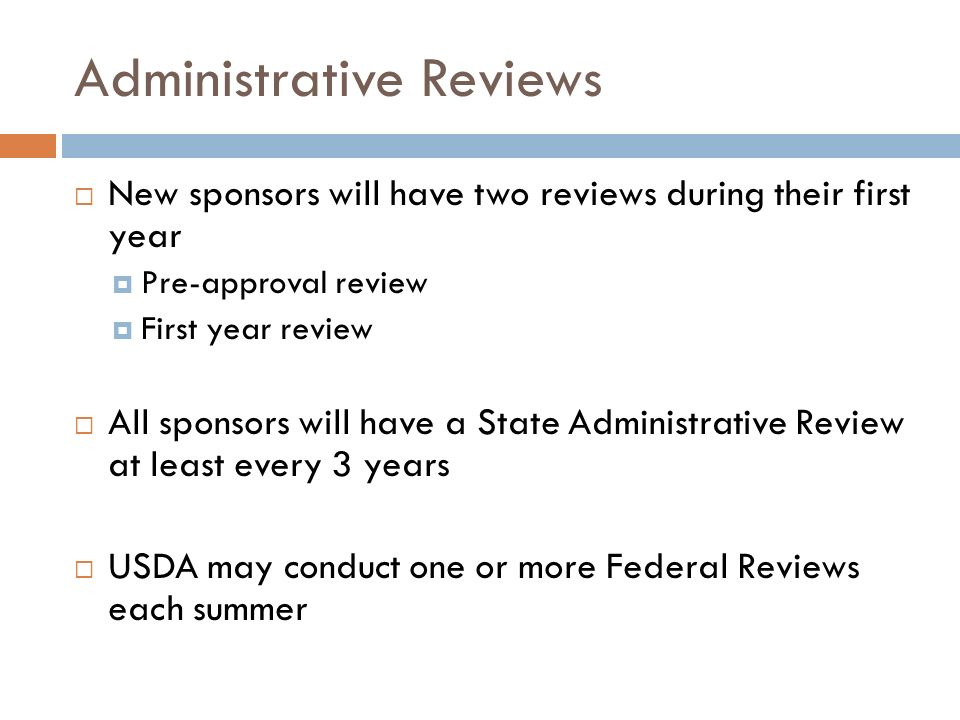 New sponsors will have two reviews during their first year Pre-approval review First year review All sponsors will have a State Administrative Review