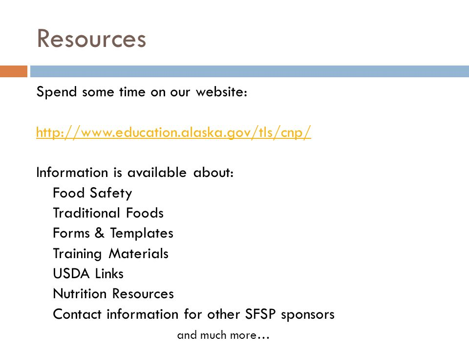 Resources Spend some time on our website: http://www.education.alaska.gov/tls/cnp/ Information is available about: Food Safety Traditional Foods Forms