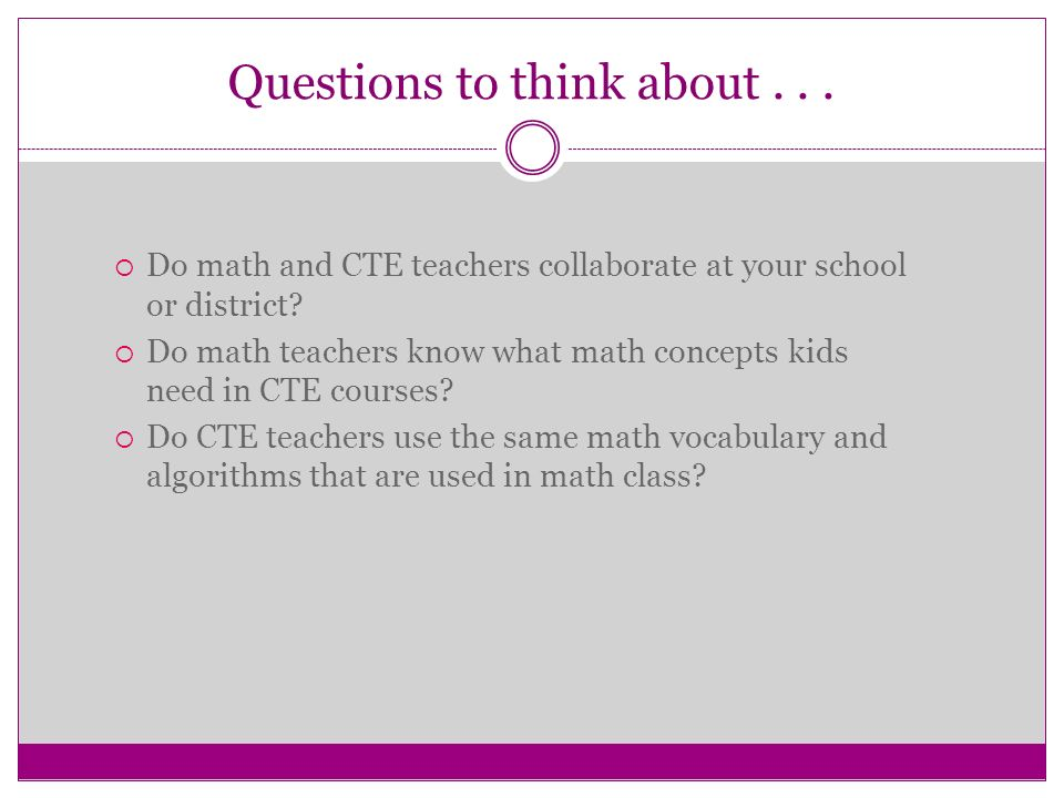 Questions to think about...Do math and CTE teachers collaborate at your school or district.