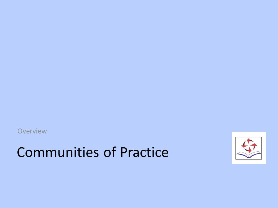 Communities of Practice Overview