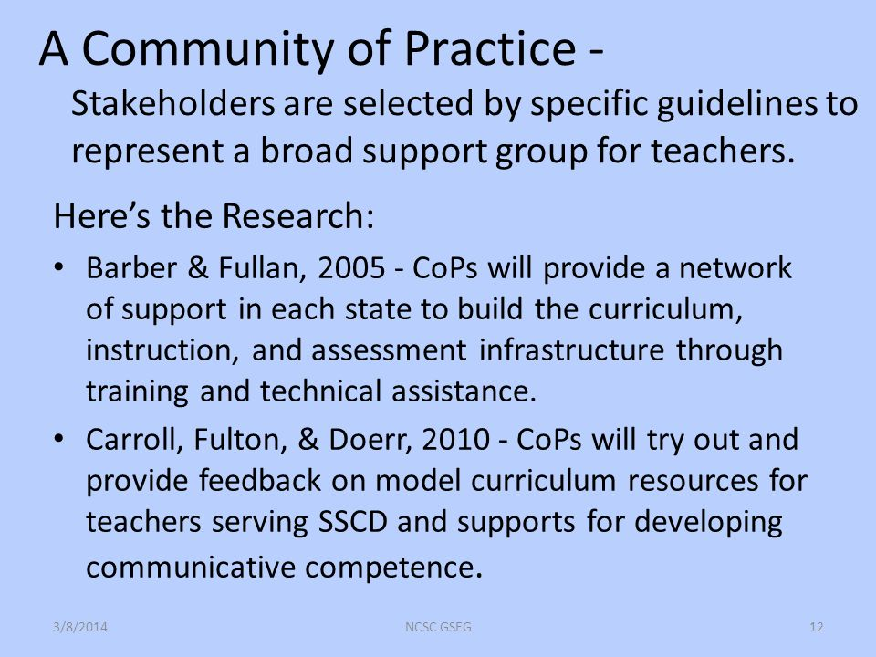 A Community of Practice - Stakeholders are selected by specific guidelines to represent a broad support group for teachers.
