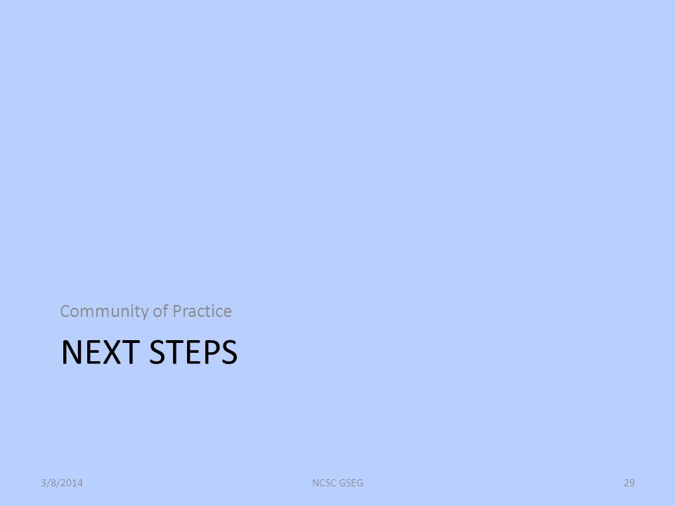 NEXT STEPS Community of Practice 3/8/2014NCSC GSEG29