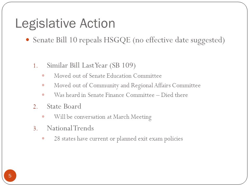 Legislative Action 5 Senate Bill 10 repeals HSGQE (no effective date suggested) 1. Similar Bill Last Year (SB 109) Moved out of Senate Education Commi