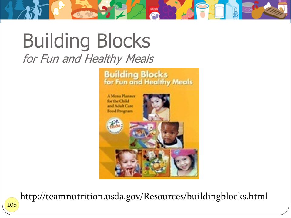 105 Building Blocks for Fun and Healthy Meals 105 http://teamnutrition.usda.gov/Resources/buildingblocks.html