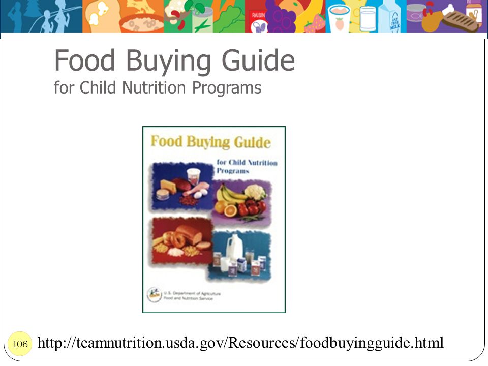 106 Food Buying Guide for Child Nutrition Programs 106 http://teamnutrition.usda.gov/Resources/foodbuyingguide.html